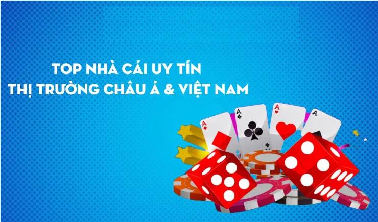 Tổng hợp nhà cái uy tín hàng đầu Châu Á và Việt Nam hiện nay